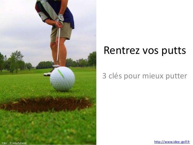 Rentrez vos putts 3 clés pour mieux putter  Flikr - © mhofstrand  http://www.idee-golf.fr