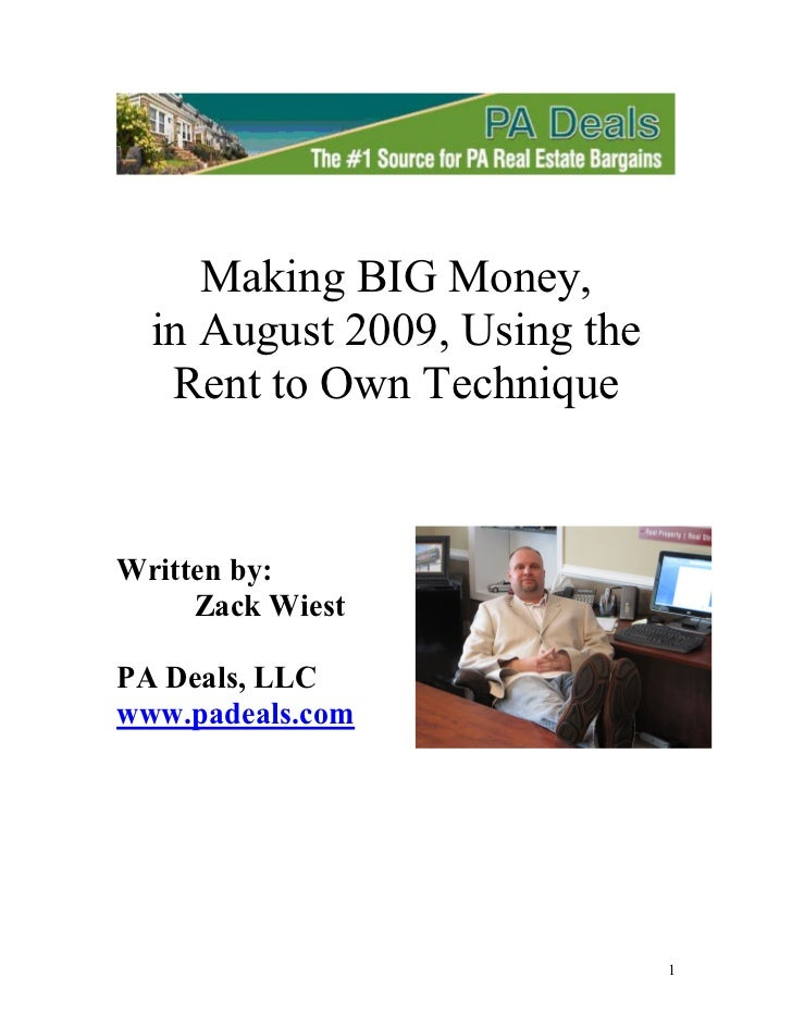 Making BIG Money,  in August 2009, Using the   Rent to Own TechniqueWritten by:     Zack WiestPA Deals, LLCwww.padeals.com...