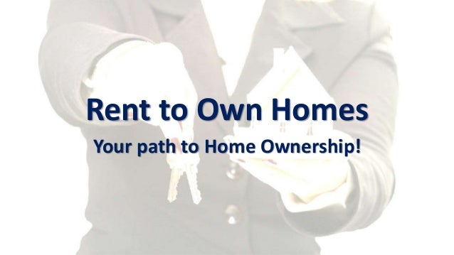 Rent to Own Homes Your path to Home Ownership!
