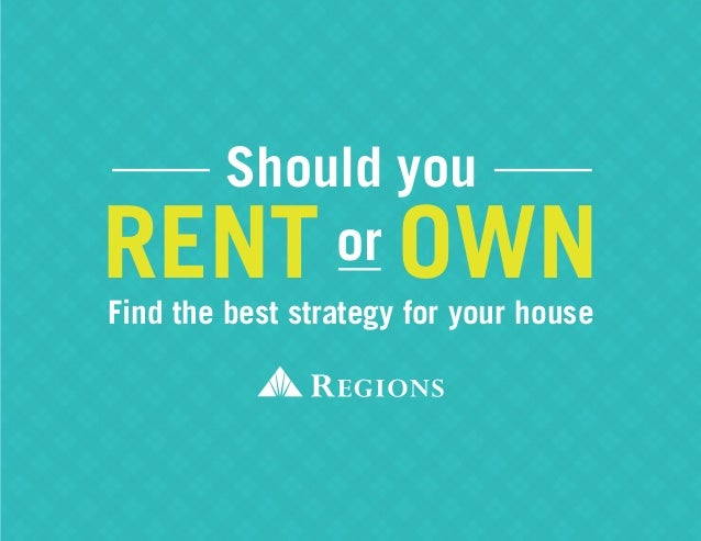 RENT Should you Find the best strategy for your house or OWN