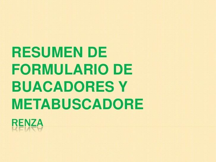 RENZA<br />RESUMEN DE FORMULARIO DE BUACADORES Y METABUSCADORE<br />