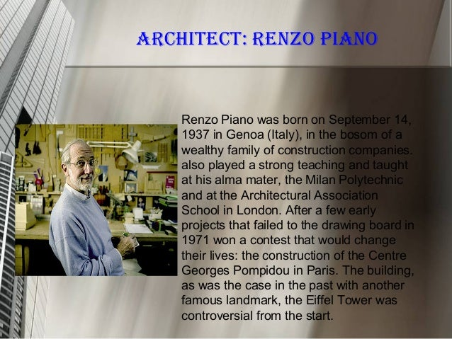 Renzo Piano was born on September 14,1937 in Genoa (Italy), in the bosom of awealthy family of construction companies.also...