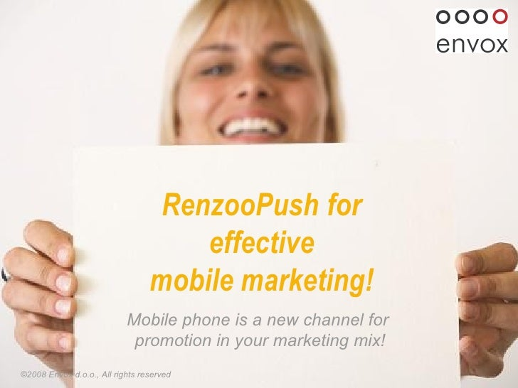 RenzooPush   for  effective  mobile marketing!   © 2008   Envox d.o.o., All rights reserved Mobile phone is a new channel ...