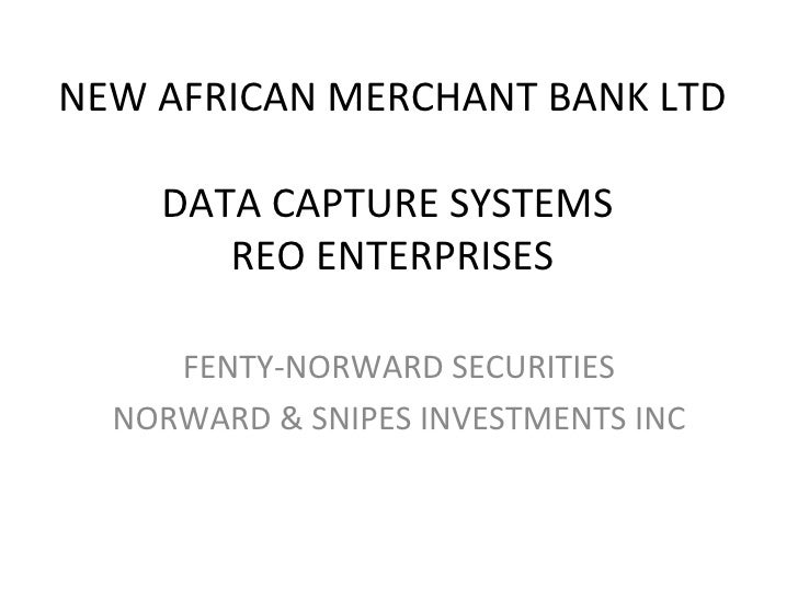NEW AFRICAN MERCHANT BANK LTD  DATA CAPTURE SYSTEMS  REO ENTERPRISES FENTY-NORWARD SECURITIES NORWARD & SNIPES INVESTMENTS...