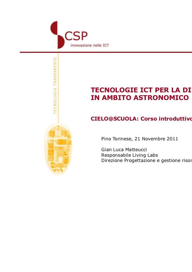 TECNOLOGIE ICT PER LA DIDATTICAIN AMBITO ASTRONOMICOCIELO@SCUOLA: Corso introduttivo   Pino Torinese, 21 Novembre 2011   G...