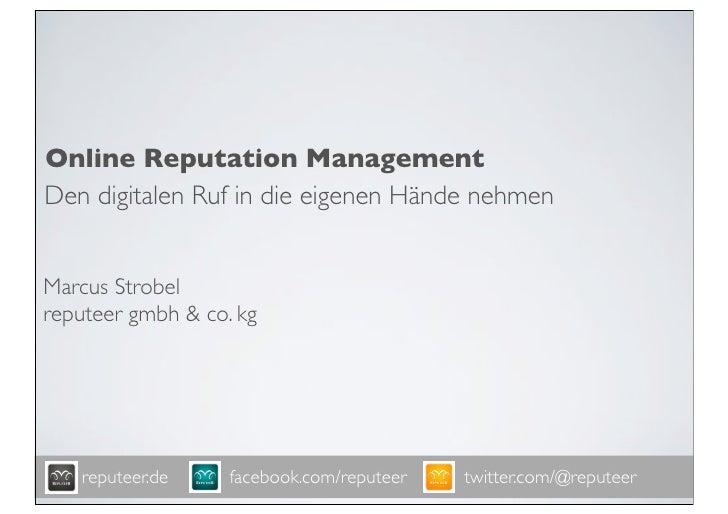 Online Reputation ManagementDen digitalen Ruf in die eigenen Hände nehmenMarcus Strobelreputeer gmbh & co. kg   reputeer.d...