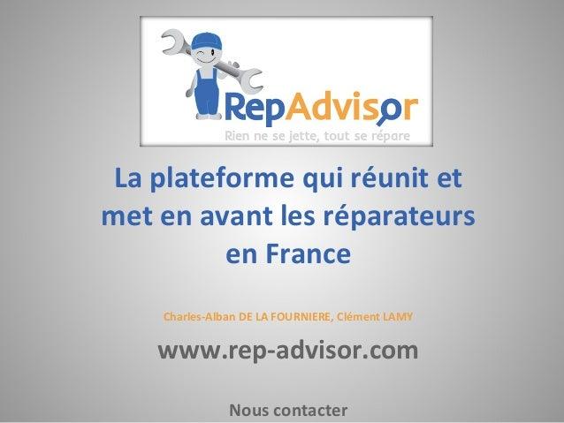 La plateforme qui réunit et met en avant les réparateurs en France Charles-Alban DE LA FOURNIERE, Clément LAMY www.rep-adv...