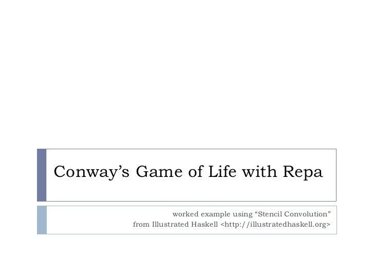 "Conway's Game of Life with Repa                     worked example using ""Stencil Convolution""         from Illustrated Ha..."