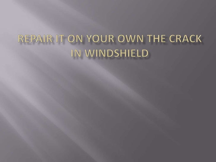 Repair it on your own the crack in windshield<br />