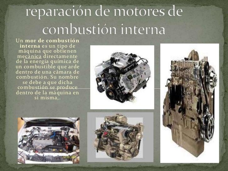reparación de motores de combustión interna<br />Unmor de combustión internaes un tipo de máquina que obtienen mecánica...