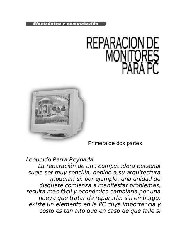 Primera de dos partesLeopoldo Parra ReynadaLa reparación de una computadora personalsuele ser muy sencilla, debido a su ar...