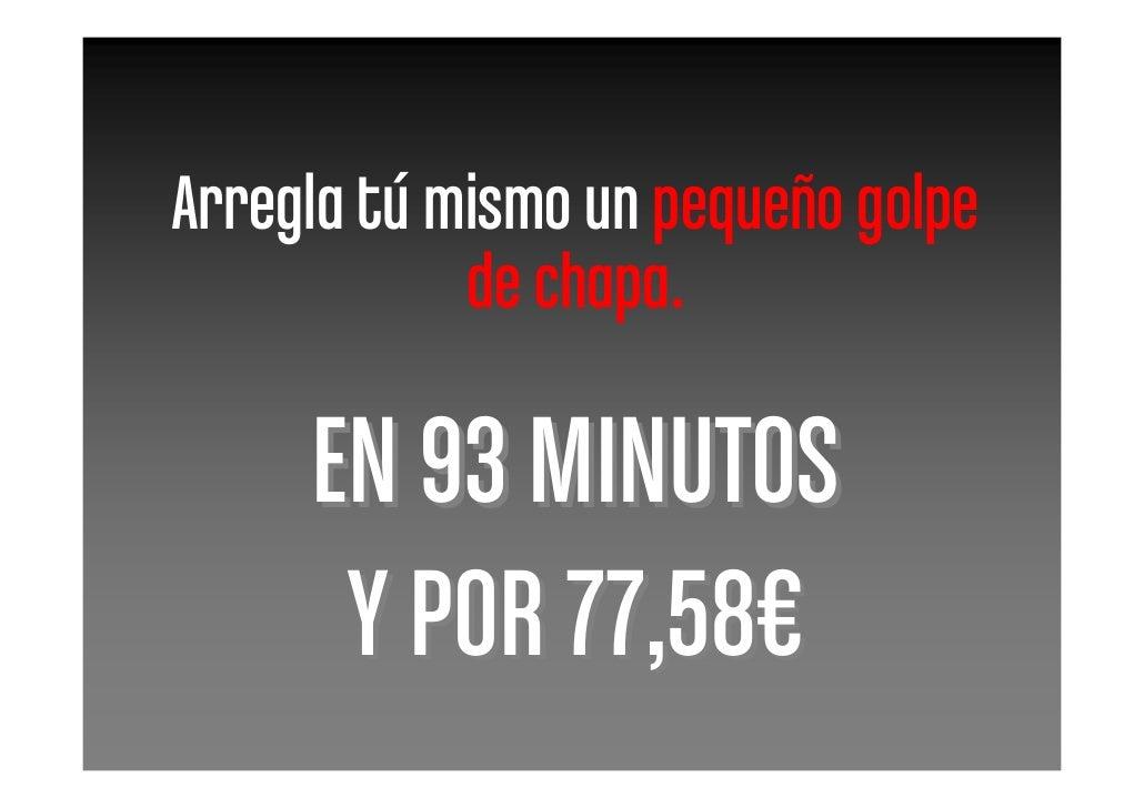 Arregla tú mismo un pequeño golpe             de chapa.       EN 93 MINUTOS       Y POR 77,58€