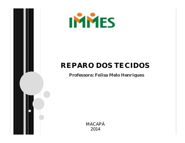 REPARO DOS TECIDOS Professora: Felisa Melo Henriques MACAPÁ 2014