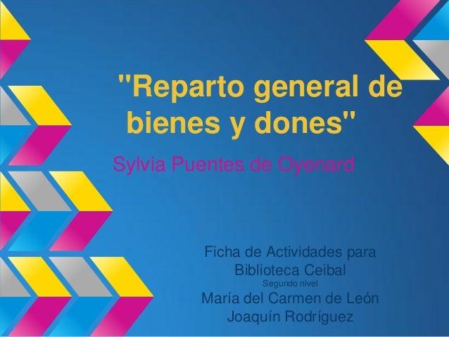 """""""Reparto general debienes y dones""""Sylvia Puentes de OyenardFicha de Actividades paraBiblioteca CeibalSegundo nivelMaría de..."""