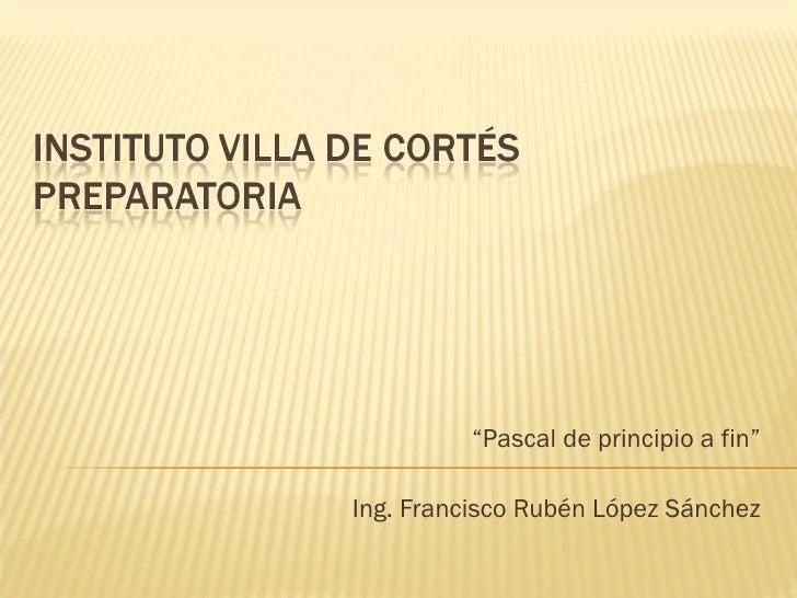 """"""" Pascal de principio a fin"""" Ing. Francisco Rubén López Sánchez"""