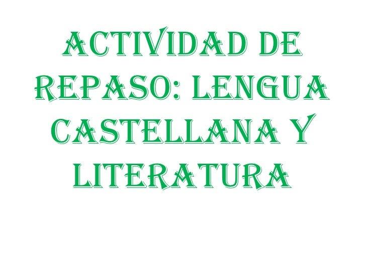 ACTIVIDAD DE REPASO: LENGUA  CASTELLANA Y   LITERATURA