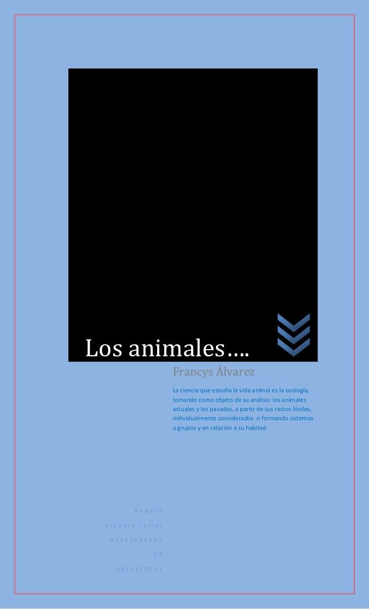Los animales….                  Francys Álvarez                  La ciencia que estudia la vida animal es la zoología,    ...