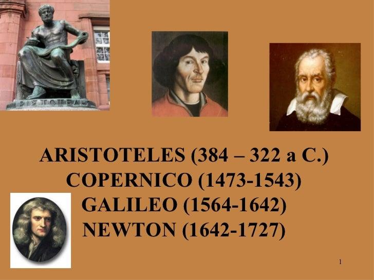 ARISTOTELES (384 – 322 a C.) COPERNICO (1473-1543) GALILEO (1564-1642) NEWTON (1642-1727)