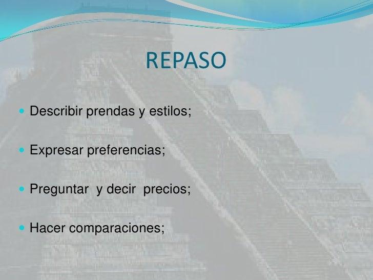 REPASO<br />Describir prendas y estilos;<br />Expresarpreferencias;<br />Preguntar  y decirprecios;<br />Hacercomparacione...