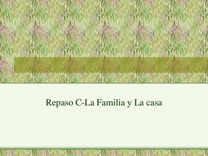 Repaso C-La Familia y La casa<br />