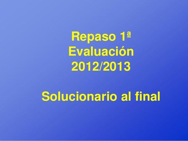 Repaso 1ª    Evaluación    2012/2013Solucionario al final