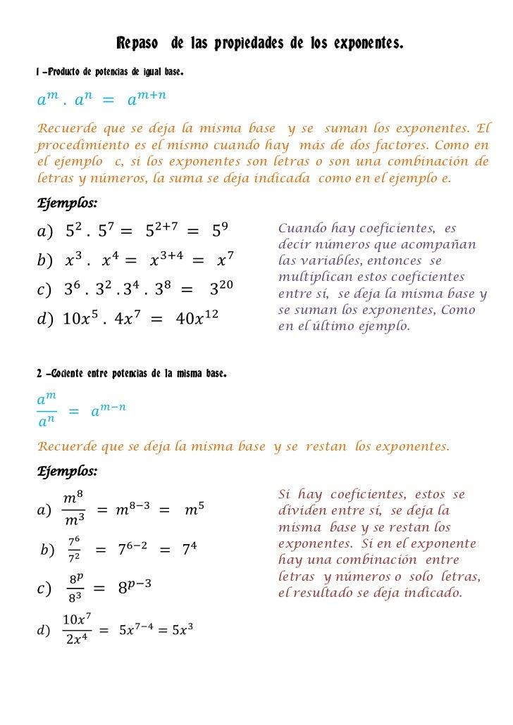Repaso de las propiedades de los exponentes.1 -Producto de potencias de igual base.Recuerde que se deja la misma base y se...