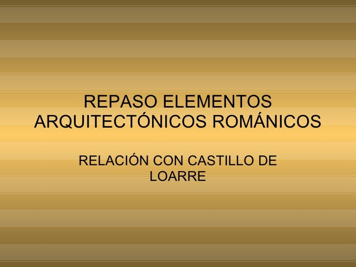 REPASO ELEMENTOS ARQUITECTÓNICOS ROMÁNICOS RELACIÓN CON CASTILLO DE LOARRE