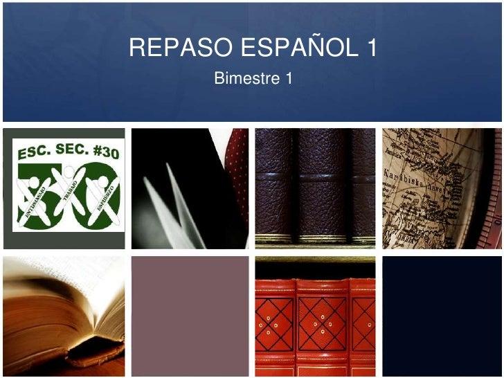 REPASO ESPAÑOL 1<br />Bimestre 1<br />