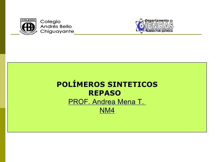 POLÍMEROS SINTETICOS REPASO  PROF. Andrea Mena T.  NM4