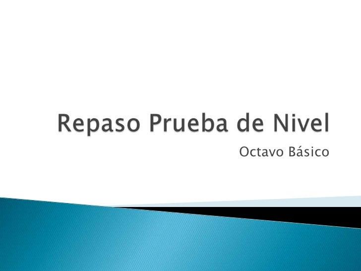 Repaso Prueba de Nivel<br />Octavo Básico<br />
