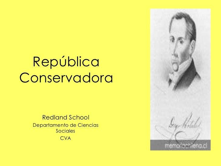 República Conservadora Redland School Departamento de Ciencias Sociales CVA