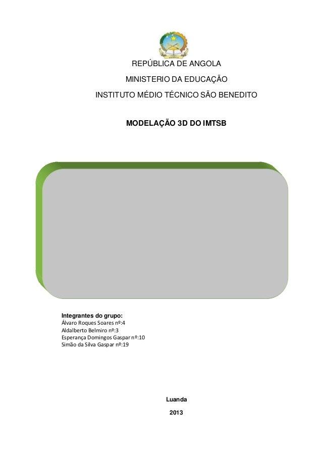 REPÚBLICA DE ANGOLA MINISTERIO DA EDUCAÇÃO INSTITUTO MÉDIO TÉCNICO SÃO BENEDITO  MODELAÇÃO 3D DO IMTSB  Integrantes do gru...