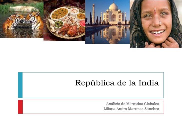 República de la India<br />Análisis de Mercados Globales<br />Liliana Amira Martínez Sánchez<br />