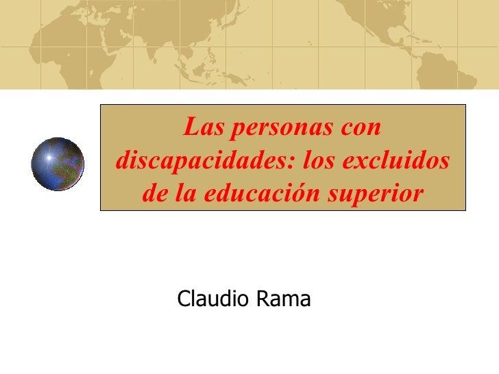 Las personas con discapacidades: los excluidos de la educación superior Claudio Rama