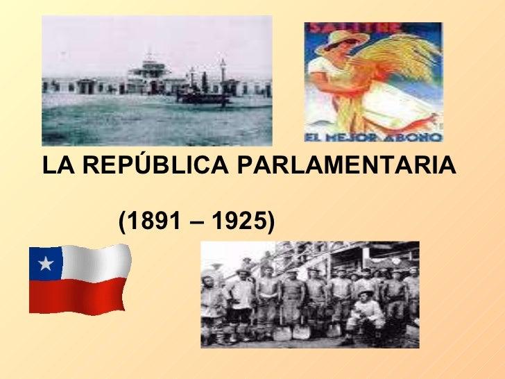 LA REPÚBLICA PARLAMENTARIA  (1891 – 1925)