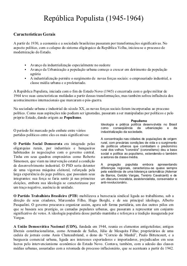 República Populista (1945-1964)Características GeraisA partir de 1930, a economia e a sociedade brasileiras passaram por t...