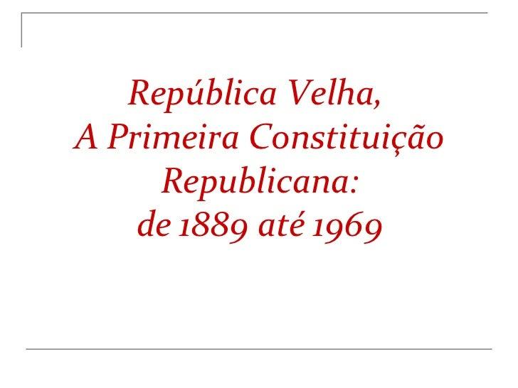 República Velha,  A Primeira Constituição Republicana: de 1889 até 1969