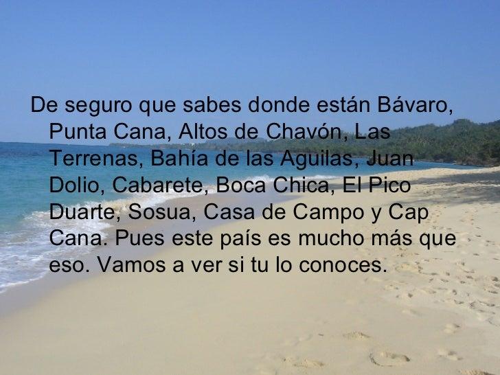 <ul><li>De seguro que sabes donde están Bávaro, Punta Cana, Altos de Chavón, Las Terrenas, Bahía de las Aguilas, Juan Doli...
