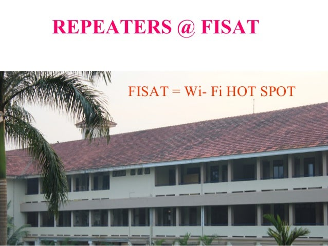 REPEATERS @ FISAT FISAT = Wi- Fi HOT SPOT