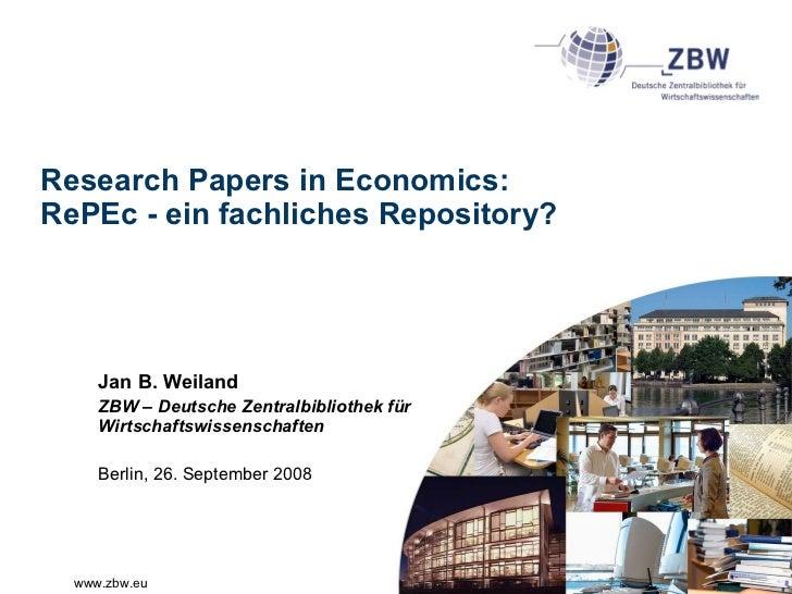 Research Papers in Economics: RePEc - ein fachliches Repository? Jan B. Weiland ZBW – Deutsche Zentralbibliothek für Wirts...
