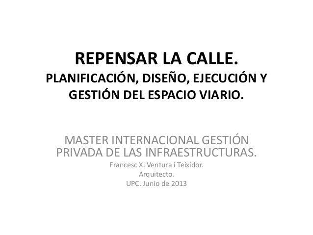 REPENSAR LA CALLE. Planificacion, diseño y gestión del espacio viario