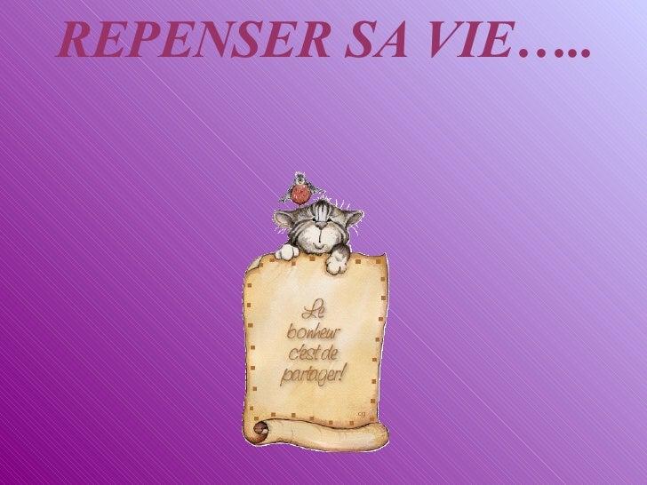 REPENSER SA VIE…..