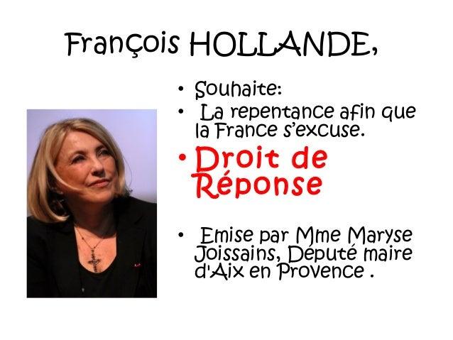 François HOLLANDE, • Souhaite: • La repentance afin que la France s'excuse.  • Droit de Réponse  • Emise par Mme Maryse J...