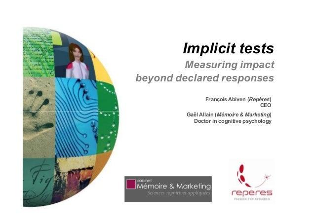 Implicit tests         Measuring impactbeyond declared responses                François Abiven (Repères)                 ...