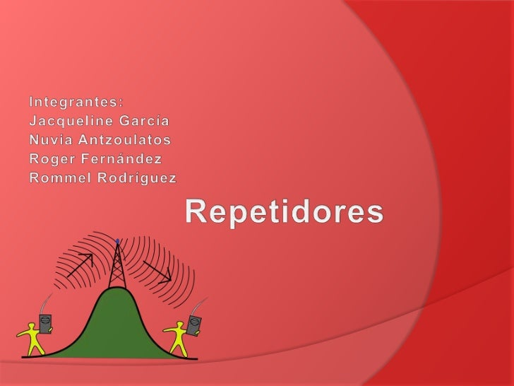 Repetidores<br />Integrantes:<br />Jacqueline García<br />Nuvia Antzoulatos<br />Roger Fernández<br />Rommel Rodríguez<br />