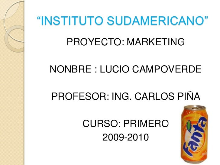 """""""INSTITUTO SUDAMERICANO""""<br />PROYECTO: MARKETING<br />NONBRE : LUCIO CAMPOVERDE<br />PROFESOR: ING. CARLOS PIÑA<br />CURS..."""
