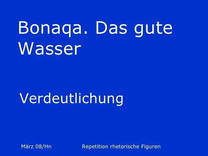 Bonaqa. Das guteWasserVerdeutlichungMärz 08/Hn   Repetition rhetorische Figuren