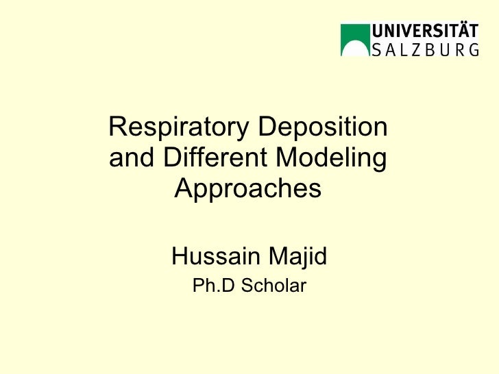 Respiratory Deposition and Different Modeling Approaches Hussain Majid Ph.D Scholar