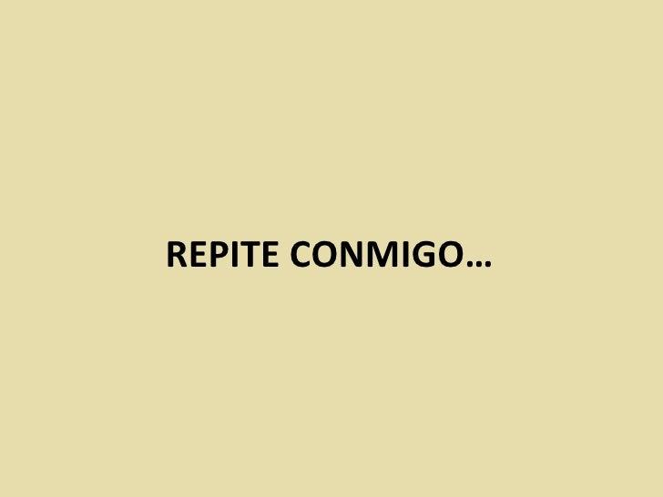 REPITE CONMIGO…