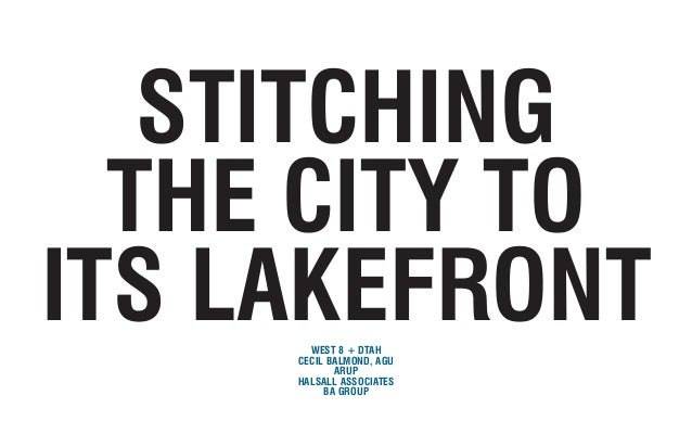 WEST 8 + DTAHCECIL BALMOND, AGUARUPHALSALL ASSOCIATESBA GROUPSTITCHINGTHE CITY TOITS LAKEFRONT
